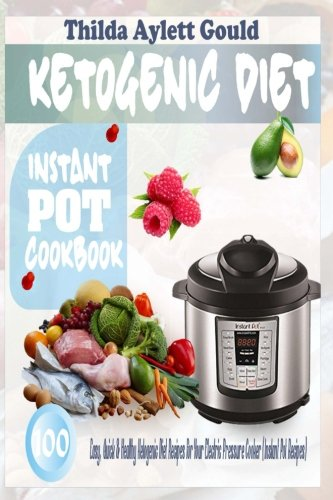 ketogenic-diet-instant-pot-cookbook-100-easy-quick-healthy-ketogenic-diet-recipes-for-your-electric-pressure-cooker-instant-pot-recipes