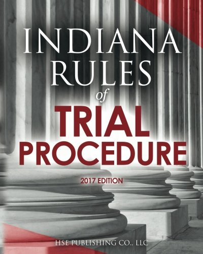 indiana-rules-of-trial-procedure-civil-2017-edition