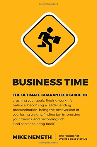 business-time-the-ultimate-guaranteed-guide-to-crushing-your-goals-finding-work-life-balance-becoming-a-leader-ending-procrastination-being-the-and-becoming-rich-and-secret-coloring-book