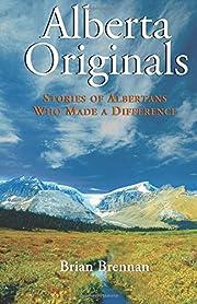 Alberta Originals: Stories of Albertans Who…
