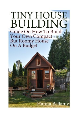 tiny-house-building-guide-on-how-to-build-your-own-compact-but-roomy-house-on-a-budget-tiny-house-living-house-plans