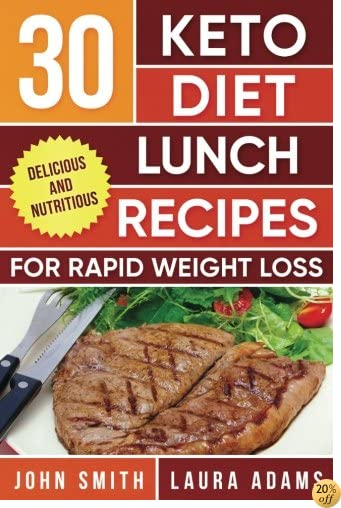 Ketogenic Diet: 30 Keto Diet Lunch Recipes For Rapid Weight Loss: The Ultimate Ketogenic Cookbook (Ketogenic Cookbook Series) (Volume 2)