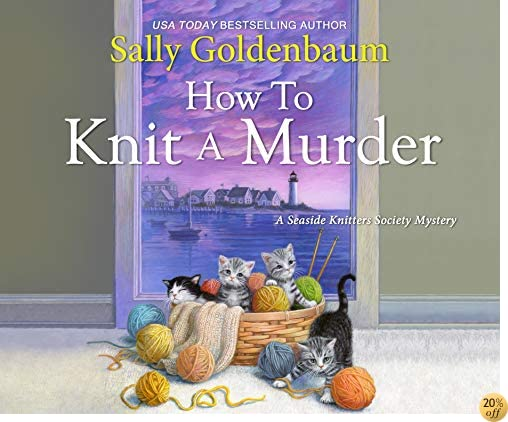 THow to Knit a Murder (The Seaside Knitters Society)