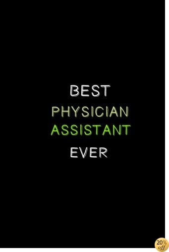 Best Physician Assistant Ever: A Journal