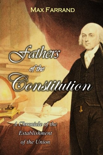 the-fathers-of-the-constitution-a-chronicle-of-the-establishment-of-the-union