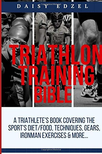triathlon-training-bible-a-triathletes-book-covering-the-sports-diet-food-techniques-gears-ironman-exercises-more
