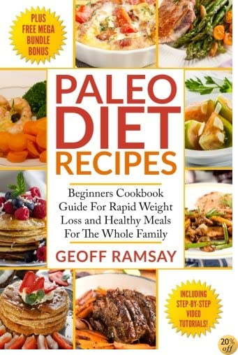 Paleo Diet Recipes: Beginners Cookbook Guide For Rapid Weight Loss and Healthy Meals For the Whole Family