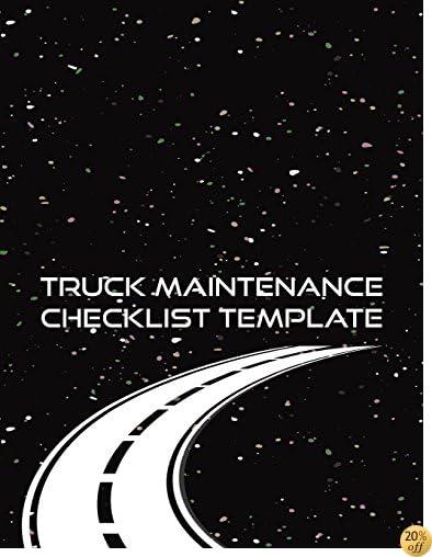 Truck Maintenance Checklist Template: Truck Repair Log Book Journal (Date, Type of Repairs, Maintenance & Mileage)(8.5 x 11) V2