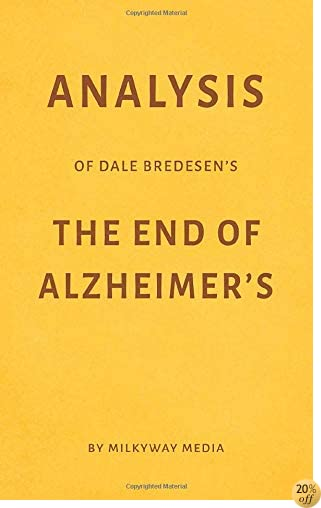 Analysis of Dale Bredesen's The End of Alzheimer's by Milkyway Media