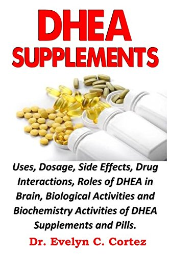 dhea-supplements-uses-dosage-side-effects-drug-interactions-roles-of-dhea-in-brain-biological-activities-and-biochemistry-activities-of-dhea-supplements-and-pills