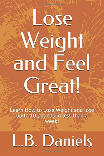 lose-weight-and-feel-great-learn-how-to-lose-weight-and-lose-up-to-10-pounds-in-less-than-a-week