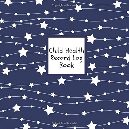 child-health-record-log-book-navy-stars-medical-journal-keeper-journal-vaccine-symptoms-illness-growth-treatment-history-tracker-book-logbook-85-x-85-paperback-children-volume-7