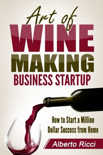 art-of-wine-making-business-startup-how-to-start-a-million-dollar-success-from-home