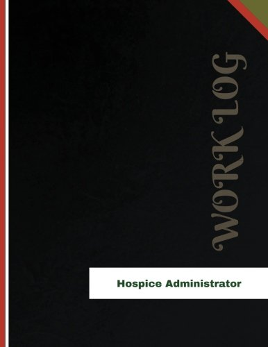 hospice-administrator-work-log-work-journal-work-diary-log-136-pages-85-x-11-inches-orange-logs-work-log