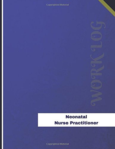 neonatal-nurse-practitioner-work-log-work-journal-work-diary-log-136-pages-85-x-11-inches-orange-logs-work-log