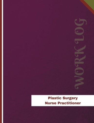 plastic-surgery-nurse-practitioner-work-log-work-journal-work-diary-log-136-pages-85-x-11-inches-orange-logs-work-log
