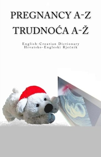 pregnancy-a-z-english-croatian-dictionary-trudnoca-a-z-hrvatsko-engleski-rjecnik