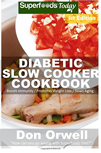 diabetic-slow-cooker-cookbook-over-215-low-carb-diabetic-recipes-dump-dinners-recipes-quick-easy-cooking-recipes-antioxidants-phytochemicals-and-chilis-slow-cooker-recipes-volume-1