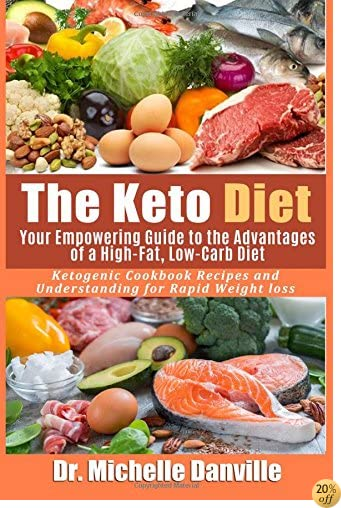 The Keto Diet: Your Empowering Guide to the Advantages of a High-Fat, Low-Carb Diet.: Ketogenic Cookbook Recipes and Understanding for Rapid Weight loss.
