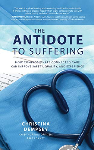 the-antidote-to-suffering-how-compassionate-connected-care-can-improve-safety-quality-and-experience
