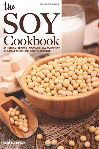 the-soy-cookbook-40-natural-recipes-discover-how-to-use-soy-as-a-meat-flour-and-dairy-substitute
