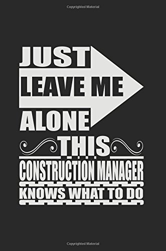 just-leave-me-alone-this-construction-manager-knows-what-to-do-funny-journal-blank-lined-journal-not-6-x-9-journals-to-write-in