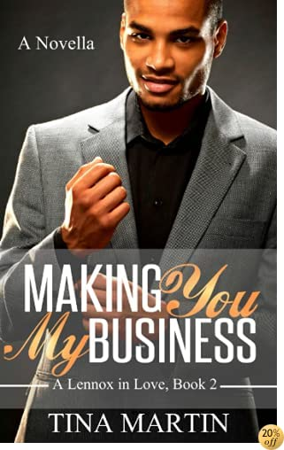 Making You My Business (A Lennox in Love) (Volume 2)