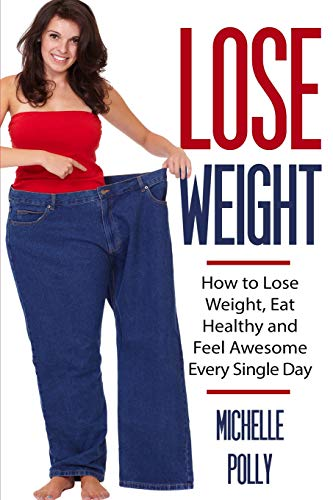 lose-weight-how-to-lose-weight-eat-healthy-and-feel-awesome-every-single-day