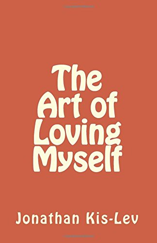 how-to-love-yourself-the-art-of-loving-myself-self-love-as-the-basis-of-high-self-esteem-self-worth-and-self-respect-be-yourself-and-love-yourself-right-now