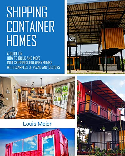shipping-container-homes-a-guide-on-how-to-build-and-move-into-shipping-container-homes-with-examples-of-plans-and-designs