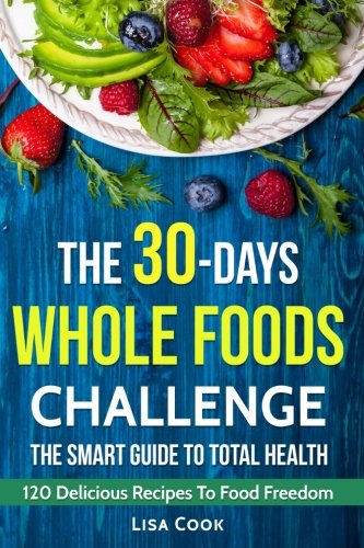 the-30-days-whole-food-challenge-120-recipes-for-day-by-day-diet-program