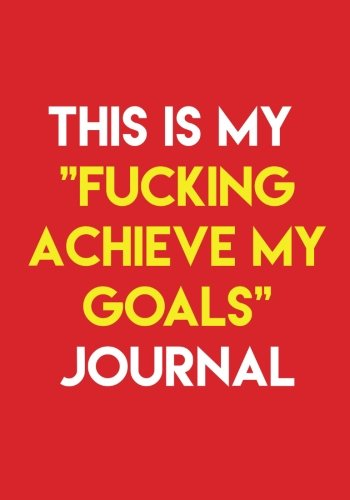 new-years-resolution-journal-this-is-my-fucking-achieve-my-goals-journal-2018-goal-planner-workbook-for-goal-setting-daily-planning-and-actually-your-goals-motivational-nots-volume-3