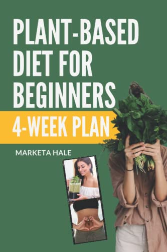 plant-based-diet-for-beginners-4-week-program-for-an-easy-transition-to-a-healthy-fit-and-energetic-body-plant-based-cookbook-weight-loss-plant-based-nutrition-meal-plan