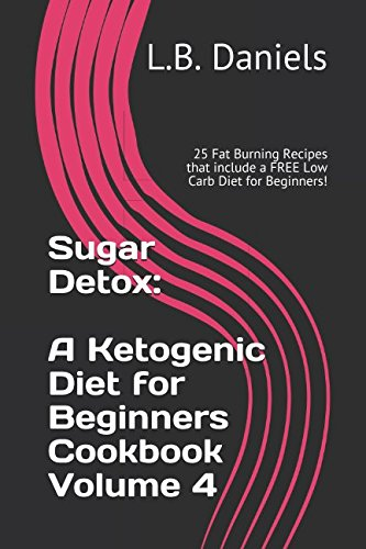 sugar-detox-a-ketogenic-diet-for-beginners-cookbook-volume-4-25-fat-burning-recipes-that-include-a-free-low-carb-diet-for-beginners