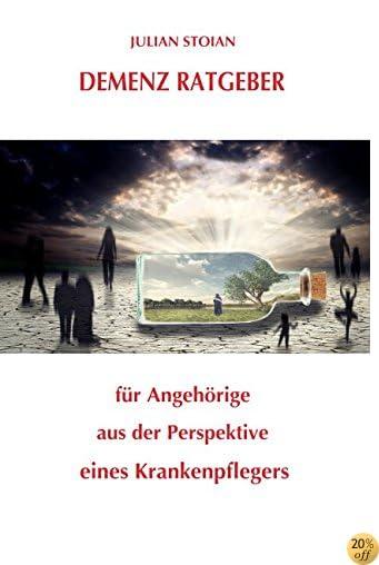 Demenz Ratgeber für Angehörige aus der Perspektive eines Krankenpflegers (German Edition)