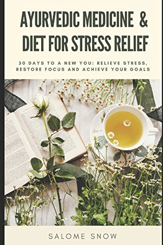 ayurvedic-medicine-diet-for-stress-relief-30-days-to-a-new-you-relieve-stress-restore-focus-and-achieve-your-goals-ayurvedic-healing