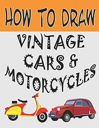 how-to-draw-vintage-cars-and-motorcycles-learn-to-draw-step-by-step-drawing-books