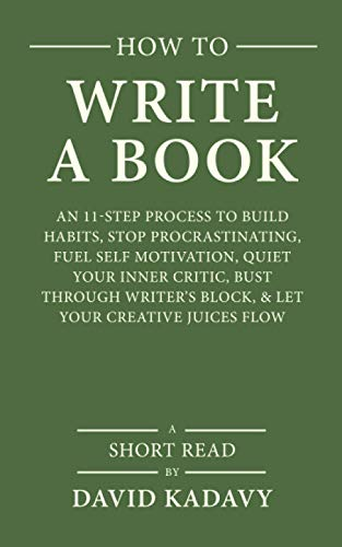 how-to-write-a-book-an-11-step-process-to-build-habits-stop-procrastinating-fuel-self-motivation-quiet-your-inner-critic-bust-through-writers-block-let-your-creative-juices-flow-short-read