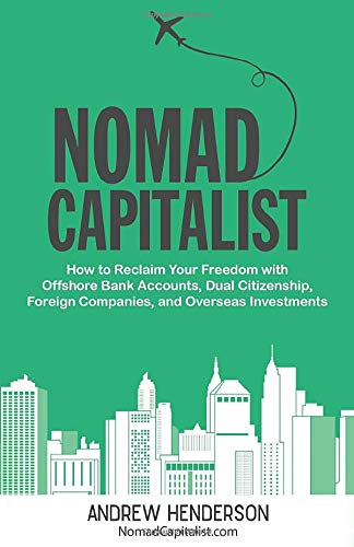 nomad-capitalist-how-to-reclaim-your-freedom-with-offshore-bank-accounts-dual-citizenship-foreign-companies-and-overseas-investments