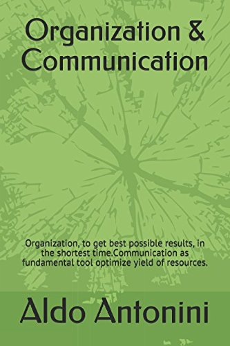 organization-communication-organization-to-get-best-possible-results-in-the-shortest-timecommunication-as-fundamental-tool-optimize-yield-of-resources-business-series-by-aldo-antonini