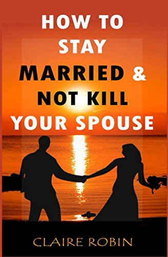 how-to-stay-married-not-kill-your-spouse-powerful-ways-to-deal-with-difficult-spouse-cultivate-happiness-in-an-unhappy-marriage-boost-intimacy