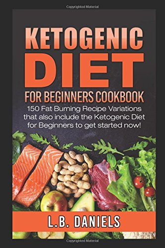 ketogenic-diet-for-beginners-cookbook-150-fat-burning-recipe-variations-that-also-include-the-ketogenic-diet-for-beginners-to-get-started-now