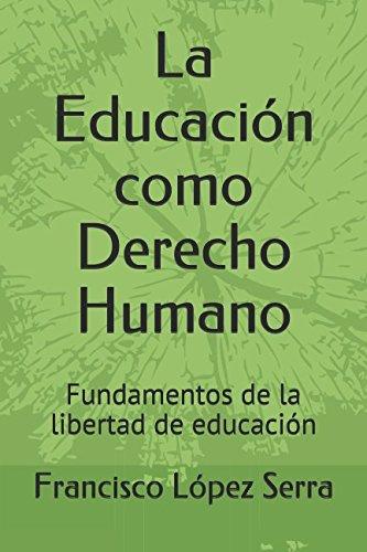 la-educacin-como-derecho-humano-fundamentos-de-la-libertad-de-educacin-spanish-edition