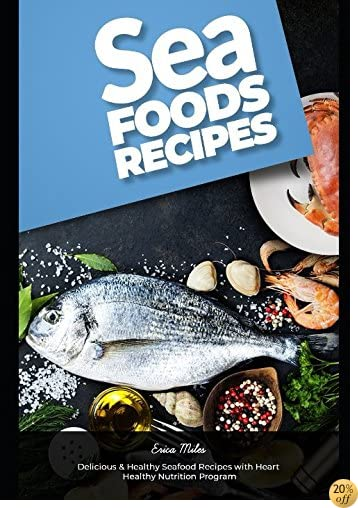 Seafood Recipes: Delicious & Healthy Seafood Recipes with Heart Healthy Nutrition Program