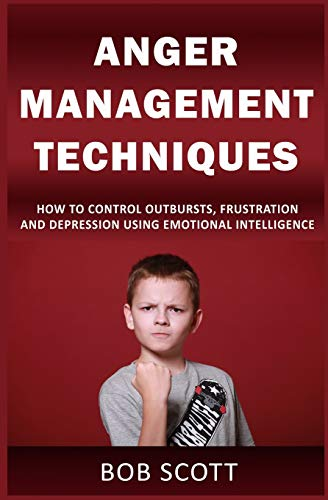 anger-management-techniques-how-to-control-outbursts-frustration-depression-using-emotional-intelligence-tame-rage-exercises