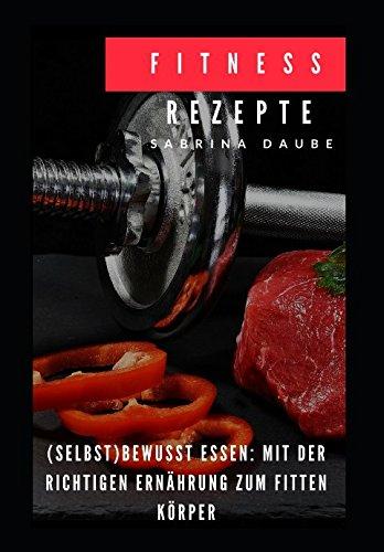 fitness-rezepte-selbstbewusst-essen-mit-der-richtigen-ernhrung-zum-fitten-krper-german-edition