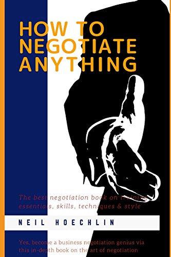 how-to-negotiate-anything-the-best-negotiation-book-on-training-essentials-skills-techniques-style-yes-become-a-business-negotiation-genius-via-this-in-depth-book-on-the-art-of-negotiation