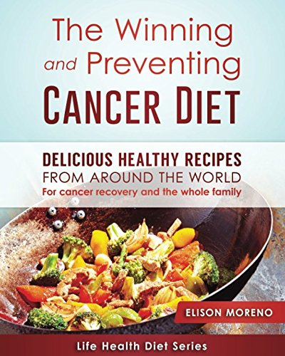 the-winning-and-preventing-cancer-diet-delicious-healthy-recipes-from-around-the-world-for-cancer-recovery-and-the-whole-family-life-health-diet-series