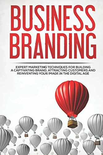 business-branding-expert-marketing-techniques-for-building-a-captivating-brand-attracting-customers-and-reinventing-your-image-in-the-digital-age-entrepreneurship-small-business-networking