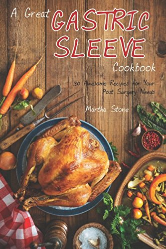 a-great-gastric-sleeve-cookbook-30-awesome-recipes-for-your-post-surgery-needs